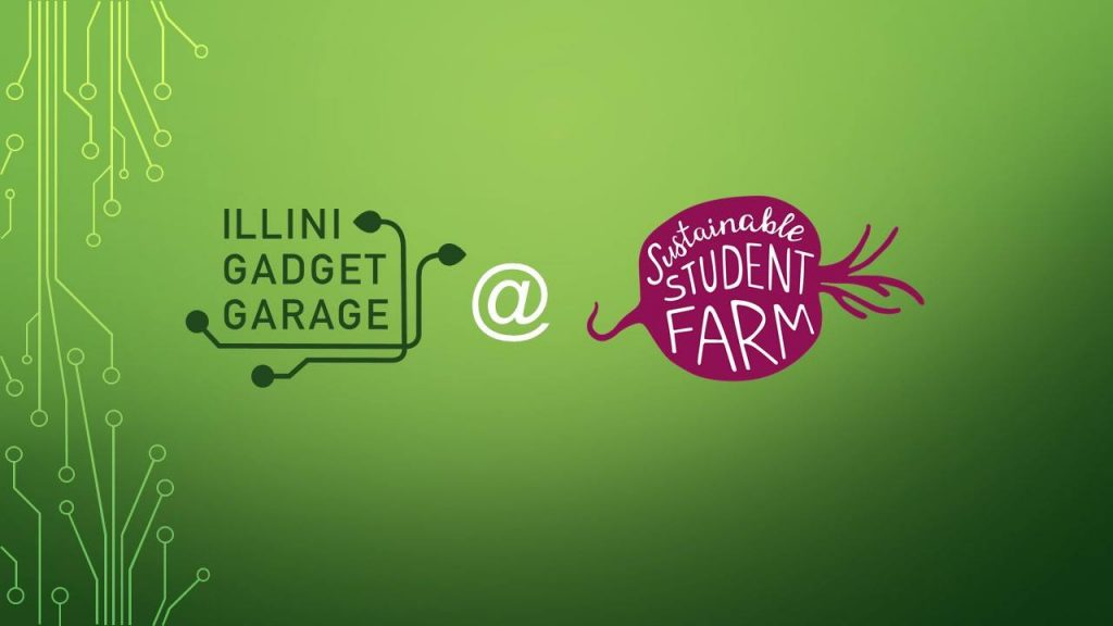 Image with circuit pattern in background which says Illini Gadget Garage at the Sustainable Student Farm stand